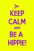 KEEP CALM AND BE A  HIPPIE! - Personalised Poster large