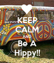 KEEP CALM AND Be A Hippy!! - Personalised Poster large