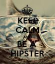 KEEP CALM AND BE A  HIPSTER - Personalised Poster large