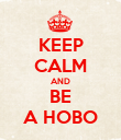 KEEP CALM AND BE A HOBO - Personalised Poster large