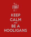 KEEP CALM AND BE A HOOLIGANS - Personalised Poster large