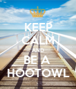 KEEP CALM AND BE A  HOOTOWL - Personalised Poster large
