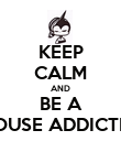 KEEP CALM AND BE A HOUSE ADDICTED - Personalised Poster large