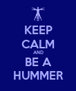 KEEP CALM AND BE A HUMMER - Personalised Poster large