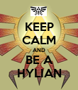 KEEP CALM AND BE A HYLIAN - Personalised Poster large