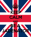 KEEP CALM AND BE A JADENATOR - Personalised Poster large