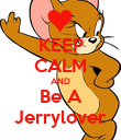 KEEP CALM AND Be A Jerrylover - Personalised Poster large