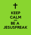 KEEP CALM AND BE A  JESUSFREAK - Personalised Poster large