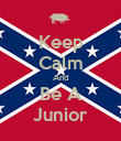 Keep Calm And Be A Junior - Personalised Poster large
