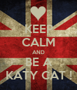 KEEP CALM AND BE A KATY CAT ! - Personalised Poster large