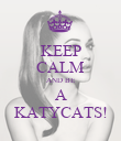 KEEP CALM AND BE A KATYCATS! - Personalised Poster large