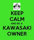 KEEP CALM AND BE A  KAWASAKI OWNER - Personalised Poster large