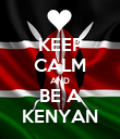 KEEP CALM AND BE A KENYAN - Personalised Poster large