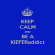 KEEP CALM AND BE A KIEFERaddict - Personalised Poster large