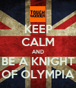 KEEP CALM AND BE A KNIGHT OF OLYMPIA - Personalised Poster large