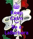 Keep Calm and Be a LaBarbera - Personalised Poster large