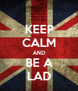 KEEP CALM AND BE A LAD - Personalised Poster large