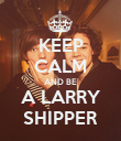 KEEP CALM AND BE A LARRY SHIPPER - Personalised Poster large