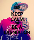KEEP CALM AND BE A LASNIATOR - Personalised Poster large
