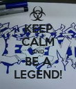 KEEP CALM AND BE A LEGEND! - Personalised Poster large