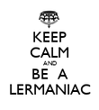 KEEP CALM AND BE  A LERMANIAC - Personalised Poster large