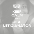 KEEP CALM AND BE A  LETICIANATOR - Personalised Poster large