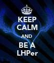 KEEP CALM AND BE A LHPer - Personalised Poster large