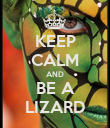 KEEP CALM AND BE A LIZARD - Personalised Poster large