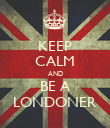 KEEP CALM AND BE A LONDONER - Personalised Poster large