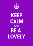 KEEP CALM AND BE A  LOVELY - Personalised Poster large