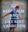 KEEP CALM  AND BE A MAN  LIKE BERT VANBESIEN - Personalised Poster large