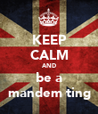 KEEP CALM AND be a mandem ting - Personalised Poster large