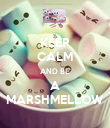 KEEP CALM AND BE A MARSHMELLOW - Personalised Poster large