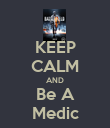 KEEP CALM AND Be A Medic - Personalised Poster large