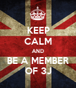 KEEP CALM AND BE A MEMBER OF 3J - Personalised Poster large