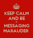 KEEP CALM AND BE A MESSAGING MARAUDER  - Personalised Poster large