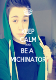 KEEP CALM AND BE A  MICHINATOR - Personalised Poster large