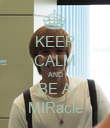 KEEP CALM AND BE A MIRacle - Personalised Poster large