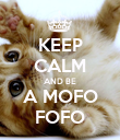 KEEP CALM AND BE A MOFO FOFO - Personalised Poster large