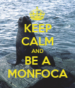 KEEP CALM AND BE A MONFOCA - Personalised Poster large