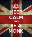 KEEP CALM AND BE A MONK - Personalised Poster large