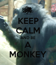 KEEP CALM AND BE A MONKEY - Personalised Poster large