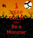 KEEP CALM AND Be a Monster - Personalised Poster large