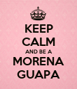 KEEP CALM AND BE A MORENA GUAPA - Personalised Poster large
