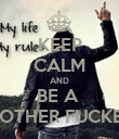 KEEP CALM AND BE A  MOTHER FUCKER - Personalised Poster large