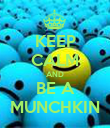 KEEP CALM AND BE A MUNCHKIN - Personalised Poster large