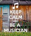 KEEP CALM AND BE A  MUSICIAN - Personalised Poster large