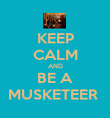 KEEP CALM AND BE A MUSKETEER  - Personalised Poster large
