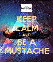 KEEP CALM AND BE A MUSTACHE - Personalised Poster large