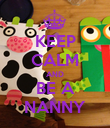 KEEP CALM AND BE A NANNY - Personalised Poster large